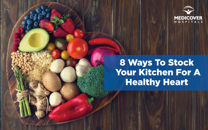 8 Ways To Stock Your Kitchen For A Healthy Heart